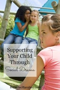 Do you struggle to know how to help your child when she is having trouble with friends? Do you want to know how to help her with bullies, mean girls, disappointment and choosing good friends? Here are some positive parenting tips for supporting Your Child Through Social Drama. www.imperfectfamilies.com