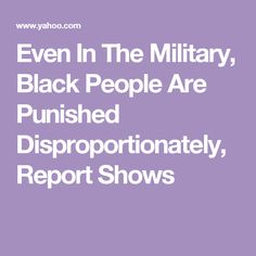 Even In The Military, Black People Are Punished Disproportionately, Report Shows