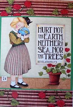 Hurt not the earth, neither the sea, nor trees. Revelations 7:3
