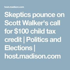 Skeptics pounce on Scott Walker's call for $100 child tax credit | Politics and Elections | host.madison.com