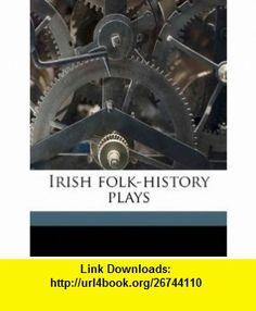 Irish folk-history plays (9781177489911) Lady Gregory , ISBN-10: 1177489910  , ISBN-13: 978-1177489911 ,  , tutorials , pdf , ebook , torrent , downloads , rapidshare , filesonic , hotfile , megaupload , fileserve