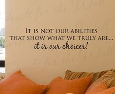It Not Our Abilities that Show Who We Choices Inspirational Character Honesty Quote Sticker Vinyl Wall Decal Lettering Art Decoration Quotes And Notes, Love Me Quotes, Great Quotes, Quotes To Live By, Life Quotes, Inspirational Quotes, Honesty Quotes, Sobriety Quotes, Vinyl Wall Quotes