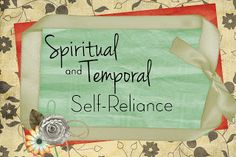 Spiritual and Temporal Self-Reliance: What does it mean be self-reliant?