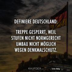 Definiere Deutschland: Treppe gesperrt, weil Stufen nicht normgerecht. Umbau nicht möglich wegen Denkmalschutz.