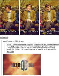 It's a nice bench Doctor Who Matt Smith Serie Doctor, Doctor Who Funny, Fandoms, Don't Blink, Eleventh Doctor, Matt Smith, David Tennant, Dr Who, Superwholock