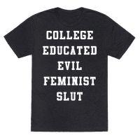 College Educated Evil Feminist Slut Tee