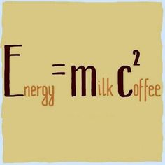Energy = Milk and coffee! ...got to have a little sugar!