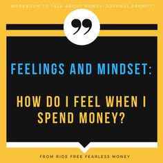 Money Mindset and feelings affect us a lot!   Try this journaling prompt: How do I feel when I spend money.  Get more prompts at the link in a Workbook to Talk About Money.