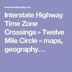 Interstate Highway Time Zone Crossings » Twelve Mile Circle » maps, geography…