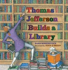 Thomas Jefferson Builds A Library by Barbara Rosenstock, in TAL