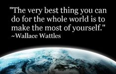 """The very best thing you can do for the whole world is to make the most of yourself. Wallace Wattles, Healing Quotes, New Thought, Godly Woman, Daily Motivation, You Can Do, Law Of Attraction, Abundance, Favorite Quotes"