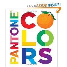Pantone: Colors [Board book], (charley harper, design, color, graphic design, childrens books, art, design books, layout, using color, printing)