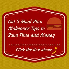 3 Meal Plan Makeover Tips to Save Time and Money