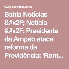 Bahia Notícias / Notícia / Presidente da Ampeb ataca reforma da Previdência: 'Rombo não é verdadeiro' - 15/03/2017