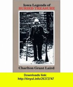 Iowa Legends of Buried Treasure (9780934988230) Charlton Grant Laird , ISBN-10: 0934988234  , ISBN-13: 978-0934988230 ,  , tutorials , pdf , ebook , torrent , downloads , rapidshare , filesonic , hotfile , megaupload , fileserve