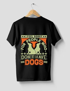 I Feel Sorry For People Who Don't Have Dogs T-shirt Design | Etsy Shirt Print Design, Pet Gifts, Transfer Paper, Design Elements, Feelings, Pets, People, Mens Tops, T Shirt