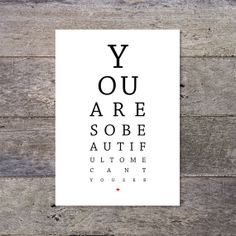 You Are So Beautiful - eye chart / eye test / opticians typographic poster. £8,50, via Etsy.