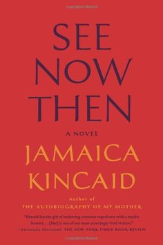 See Now Then: A Novel by Jamaica Kincaid