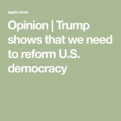 Opinion | Trump shows that we need to reform U.S. democracy