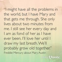 All that money, travel, parties, but only the one true friend/love mattered to him. Mary Austin Freddie Mercury, Freddie Mercury Quotes, Queen Freddie Mercury, True Friends, Friends In Love, Selfie Song, Love Matters, Somebody To Love, Artist Quotes