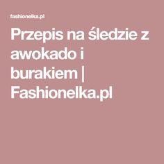Przepis na śledzie z awokado i burakiem | Fashionelka.pl