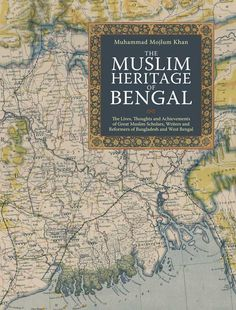 "'The Muslim Heritage of Bengal' by Muhammad Mojlum Khan ~ A popular history book that covers 800 years of the history of Islam in Bengal through the example of 42 inspirational figures up until the 20th century by the author of the bestseller ""The Muslim 100″. - See more at: http://www.kubepublishing.com/shop/the-muslim-heritage-of-bengal-2/#sthash.KCpiKlV4.dpuf #MuhammadMojlumKhan #islamhistory #islam"