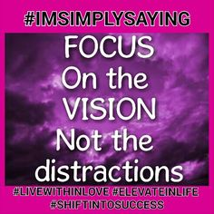Don't expect to execute your vision if you are more involved with your distractions #IMSIMPLYSAYING #MINDSET #DETERMINATION #FOCUSGRASSHOPPER