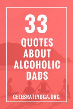 33 Quotes About Alcoholic Dads - Celebrate Yoga Father Poems, Father Quotes, Dad Quotes, Quotes For Kids, Family Quotes, Alcoholic Parents, Children Of Alcoholics, Alcohol Quotes, Feeling Broken