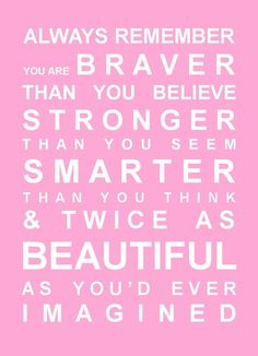 always remember you are braver than you believe stronger than you think & twice as beautiful as you'd ever imagined esteem Inspirational Quotes For Teens, Great Quotes, Quotes To Live By, Motivational Quotes, Positive Quotes For Teens, Cute Quotes For Teens, Super Quotes, Inspiring Quotes, The Words