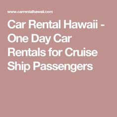 Car Rental Hawaii - One Day Car Rentals for Cruise Ship Passengers