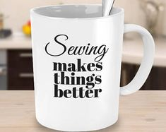 Sewing Makes Things Better Coffee Mug Encouragement Mug Coworker Gift Sewing Mug for Friends & Family Gifts Under 25 Sewing Lover Family Gifts, Friends Family, Best Coffee Mugs, Gifts For Coworkers, Learn To Sew, Sewing Techniques, Sewing Patterns, Encouragement, Handmade Gifts