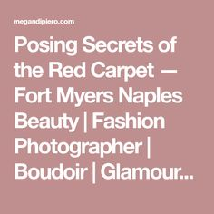 Posing Secrets of the Red Carpet — Fort Myers Naples Beauty | Fashion Photographer | Boudoir | Glamour | Headshot Portraits