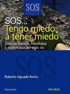 SOS-- tengo miedo a tener miedo : crisis de pánico, fobofobia y agorafobia del siglo XXI / Roberto Aguado Romo