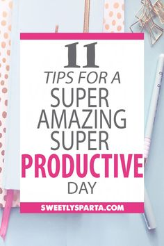 11 Tips for a Super Amazing, Super Productive Day!