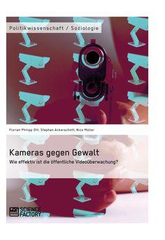 Kameras gegen Gewalt. Wie effektiv ist die öffentliche Videoüberwachung? GRIN: http://grin.to/Q3UI9 Amazon: http://grin.to/u6NCp