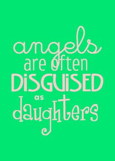 My daughters are angels... (and I count my daughter-in-law as one of my daughters.)