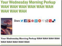 Your Wednesday Morning Perkup WAH WAH WAH WAH WAH WAH WAH WAH WAH