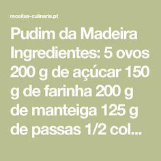 Pudim da Madeira Ingredientes: 5 ovos 200 g de açúcar 150 g de farinha 200 g de manteiga 125 g de passas 1/2 colher (café) de noz-moscada ralada na altura 1 1, Butter, Eggs, Orange, Baking Center