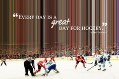 Every single day is a great day for hockey.