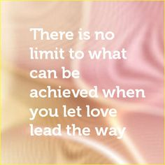 There is no limit to what can be achieved when you let love lead the way http//www.listenbeloved.com