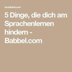 5 Dinge, die dich am Sprachenlernen hindern - Babbel.com Learn Languages, Do Your Thing