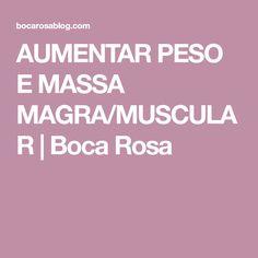 AUMENTAR PESO E MASSA MAGRA/MUSCULAR | Boca Rosa