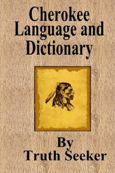 Cherokee Language and Dictionary: A book of Cherokee words, phrases and a Cherokee /English dictionary. Cherokee History, Native American Cherokee, Native American Symbols, Native American Quotes, Native American History, American Indians, Cherokee Indian Art, Native Indian, American Actors