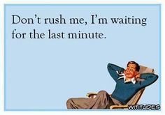 dont-rush-me-waiting-for-last-minute-ecard