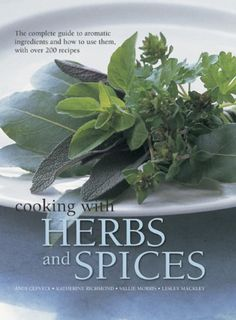 Cooking with Herbs and Spices: The Complete Guide To Aromatic Ingredients And How To Use Them, With Over 200 Recipes - http://spicegrinder.biz/cooking-with-herbs-and-spices-the-complete-guide-to-aromatic-ingredients-and-how-to-use-them-with-over-200-recipes/