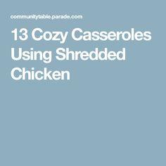 13 Cozy Casseroles Using Shredded Chicken