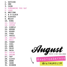 Here it is! Photo a day August challenge list! - I am sooo doing this!!! I'm behind by a few days but I'm going to make it up. I'm excited and it's really making me think about my photography again. :) I'll post results later.