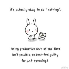 "chibird: To all the people who beat themselves up for not being ""productive"" (myself included). Sometimes doing nothing can be just as productive as anything. Happy Thoughts, Positive Thoughts, Positive Vibes, The Words, Positiv Quotes, Chibird, Motivational Quotes, Inspirational Quotes, Feeling Lost"