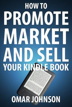 How To Promote Market And Sell Your Kindle Book: Amazon Kindle Publishing Marketing and Promotion Guide - http://www.cheaptohome.co.uk/how-to-promote-market-and-sell-your-kindle-book-amazon-kindle-publishing-marketing-and-promotion-guide/