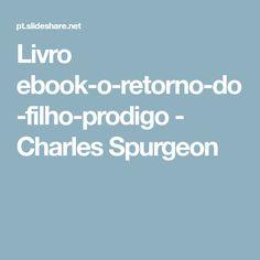 Livro ebook-o-retorno-do-filho-prodigo - Charles Spurgeon Prodigal Son, Sons